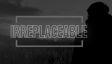 Irreplaceable-Am I Known?